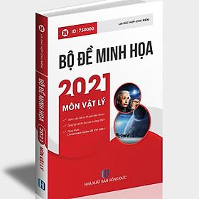 Sách ID – Luyện đề THPT Quốc gia 2021 VẬT LÝ: Bộ đề minh họa trắc nghiệm THPT QG môn lý