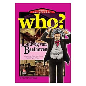 Who? Chuyện Kể Về Danh Nhân Thế Giới: Ludwig Van Beethoven (Tái Bản 2019)