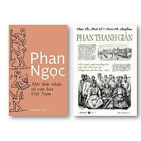 Combo Sách: Phan Ngọc - Một Thức Nhận Về Văn Hóa Việt Nam + Phan Thanh Giản