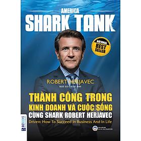 America Shark Tank - Thành Công Trong Kinh Doanh Và Cuộc Sống Cùng Shark Robert Herjavec ( tặng kèm bookmark )