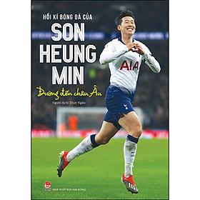 Hồi Kí Bóng Đá Của Son Heung Min: Đường Đến Châu Âu (Bìa Mềm)