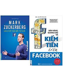 Combo Bán Hàng, Quảng Cáo Và Kiếm Tiền Trên Facebook+Mark Zuckerberg - Làm Gì Để Thay Đổi Thế Giới