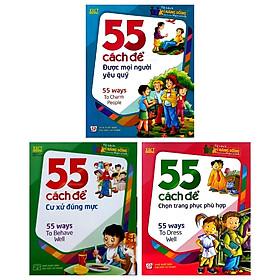 Combo 55 Cách Để Cư Xử Đúng Mực + 55 Cách Để Chọn Trang Phục Phù Hợp + 55 Cách Để Được Mọi Người Yêu Quý (Bộ 3 Cuốn)