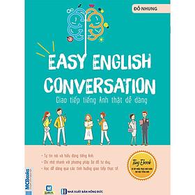 Easy English Conversation - Giao tiếp tiếng Anh thật dễ dàng ( TẶNG Kèm Sổ Tay Lưu Trữ Từ Vựng Siêu To Khổng Lồ LH )