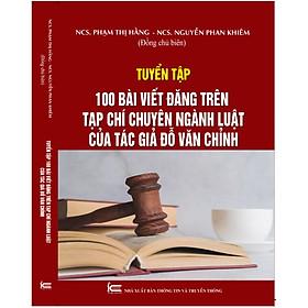 Tuyển tập 100 bài viết đăng trên Tạp chí chuyên ngành Luật của tác giả Đỗ Văn Chỉnh