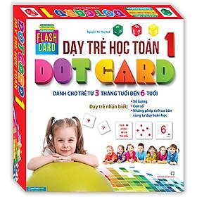 Flashcard - Dạy Trẻ Học Toán Dotcard Tập 1 (Hộp) (Tái Bản 2020)