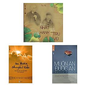 Combo 3 cuốn: Thiền Sư Thích Nhất Hạnh Nói Về Nhà Thơ Trụ Vũ + Muốn an được an + Con Đường Chuyển Hóa