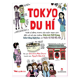 Tokyo Du Hí - Nhật Kí Bằng Tranh Của Một Teen Girl Đến Xứ Sở Của Những Trào Lưu Thời Trang, Toilet Công Nghệ Cao Và Quán Cà Phê Hầu Gái