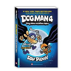 Dog Man 4 - Dog Man và nhóc mèo (bìa mềm)