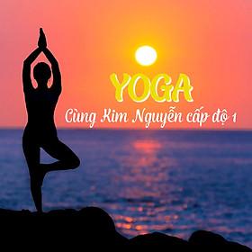 Khóa Học Yoga Cùng Kim Nguyễn Cấp Độ 1