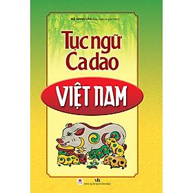 Tục Ngữ Ca Dao Việt Nam (Tái Bản)