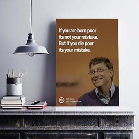Tranh động lực trang trí văn phòng làm việc  - If you are born poor its not your mistake, but if you die poor its your mistake (Bill Gates). - DL028