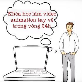 Khóa Học Làm Video Animation Dạng Tay Vẽ Trong 24H