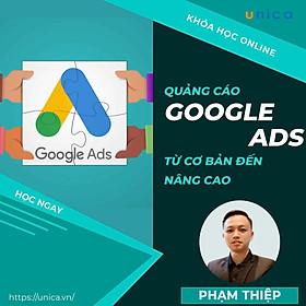 Khóa học MARKETING - Quảng Cáo Google Ads từ cơ bản đến nâng cao [UNICA.VN