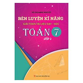 Rèn Luyện Kỹ Năng Giải Toán Tài Liệu Dạy - Học Toán Lớp 7 (Tập 2)