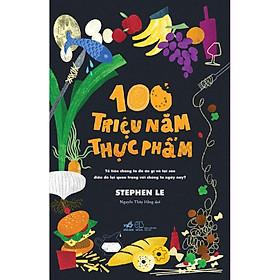 Sách - 100 Triệu Năm Thực Phẩm (tặng kèm bookmark thiết kế)