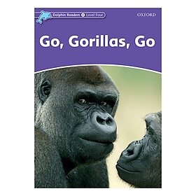Oxford Dolphin Readers Level 4: Go, Gorillas, Go