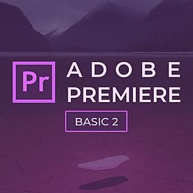 8 bước dựng bài giảng trực tuyến chuyên nghiệp bằng Abobe Premiere từ A - Z (Adobe Premiere Basic 2)