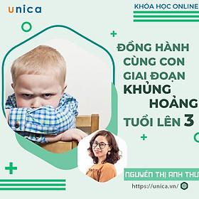 Khóa học NUÔI DẠY CON - Đồng hành cùng con giai đoạn khủng hoảng tuổi lên 3 [UNICA.VN