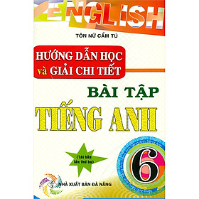Hướng Dẫn Học Và Giải Chi Tiết Bài Tập Tiếng Anh 6(Tái Bản)