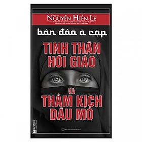 Bán Đảo Ả Rập - Tinh Thần Hồi Giáo Và Thảm Kịch Dầu Mỏ ( Nguyễn Hiến Lê ) tặng kèm bookmark