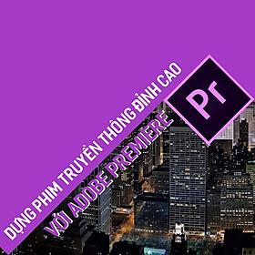 Tick Edu - Dựng Phim Truyền Thông Chuyên Nghiệp Với Adobe Premiere
