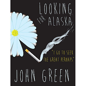 Looking For Alaska: Go To Seek The Great Perhaps