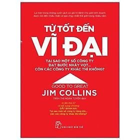 Từ Tốt Đến Vĩ Đại - Jim Collins (Tái Bản 2021)