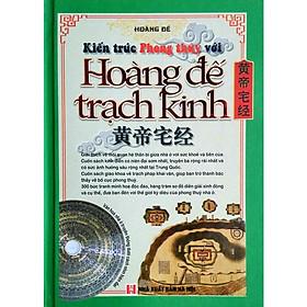 Hoàng Đế Trạch Kinh (Kiến Trúc Phong Thủy -Văn Hóa Nhà Ở Truyền Thống Dưới Cách Nhìn Hiện Đại)