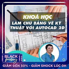 Khóa học THIẾT KẾ - ĐỒ HỌA - Làm chủ thiết kế bảng vẽ kỹ thuật với Autocad 2D (TRÙNG)