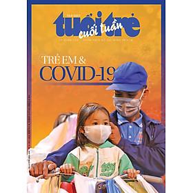 """Tuổi Trẻ Cuối Tuần: Chủ đề """"Trẻ em & COVID-19"""" (số 31 ngày 15/8/2021)"""