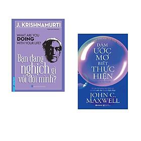 Combo 2 cuốn sách: Bạn Đang Nghịch Gì Với Đời Mình? + Dám ước mơ biết thực hiện