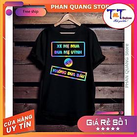 TCPQ55 - Áo Thun Ti Ci Phản Quang Xe Mẹ Mua Không Đua Đâu chất lừ