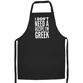Tạp Dề Làm Bếp In Hình Funny Greek Food I Don't Need a Recipe Yaya Pappous