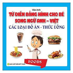 Từ Điển Bằng Hình Cho Bé Song Ngữ Anh Việt Các Loại Đồ Ăn - Thức Uống