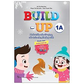 Build Up - 1A - Phát Triển Vốn Từ Vựng, Cấu Trúc Câu, Kĩ Năng Viết - Phiên Bản Không Đáp Án - Theo Bộ Sách Tiếng Anh 1 Explore Our World
