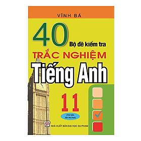 40 Bộ Đề Kiểm Tra Trắc Nghiệm Tiếng Anh 11
