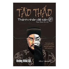 Cuốn Sách Phục Dựng Một Nhân Vật Vĩ Đại Từng Gây Tranh Cãi Bậc Nhất Trong Lịch Sử Trung Hoa: Tào Tháo - Thánh Nhân Đê Tiện 10