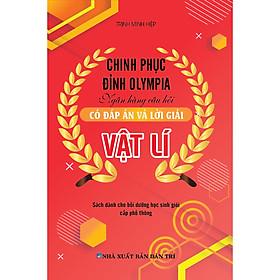 Chinh Phụ Đỉnh Olympia Ngân Hàng Câu Hỏi Có Đáp Án Và Lời Giải Vật Lí