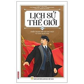 Lịch Sử Thế Giới 10: Chiến Tranh Thế Giới Thứ Nhất Và Cách Mạng Nga (Tái Bản 2021)