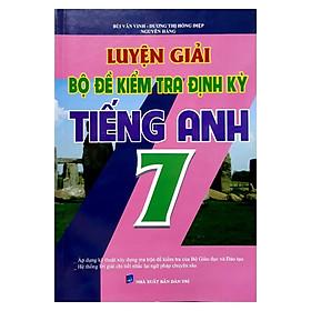 Luyện Giải Bộ Đề Kiểm Tra Định Kì Tiếng Anh Lớp 7
