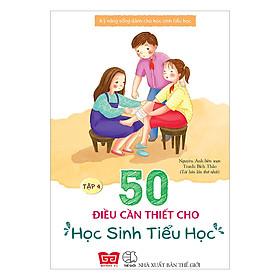 Kỹ Năng Sống Dành Cho Học Sinh Tiểu Học - 50 Điều Cần Thiết Cho Học Sinh Tiểu Học ( Tập 4 )