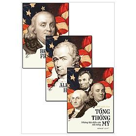 Combo Alexander Hamilton + Tự Truyện Benjamin Franklin + Tổng Thống Mỹ - Những Bài Diễn Văn Nổi Tiếng (Tái Bản 2018) - Bộ 3 Cuốn
