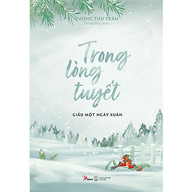 Sách - Trong Lòng Tuyết Giấu Một Ngày Xuân (tặng kèm bookmark)