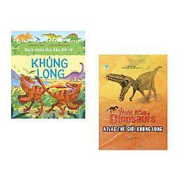 Combo 2 cuốn sách: Bách khoa thư đầu đời về khủng long + Atlas thế giới khủng long