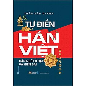 Tự Điển Hán Việt Hán Ngữ Cổ Đại Và Hiện Đại (Tái Bản)