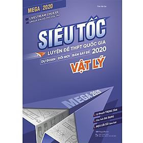 Mega 2020 - Siêu Tốc Luyện Đề THPT Quốc Gia 2020 Vật Lý