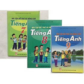 Combo Bài tập bổ trợ nâng cao tiếng anh lớp 7, lớp 8, lớp 9 theo chương trình mới - NXB Giáo Dục