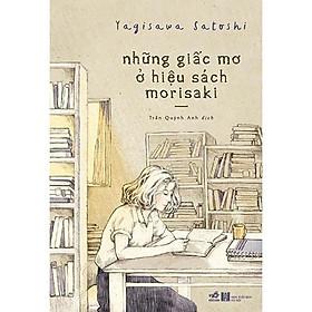 Sách - Những Giấc Mơ Ở Hiệu Sách Morisaki (tặng kèm bookmark thiết kế)