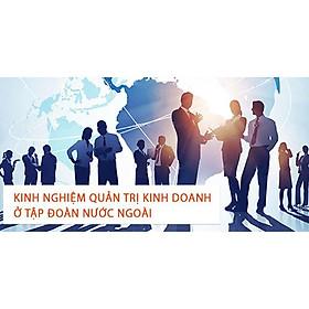 Khóa học KINH DOANH - Kinh nghiệm quản trị kinh doanh ở tập đoàn nước ngoài UNICA.VN